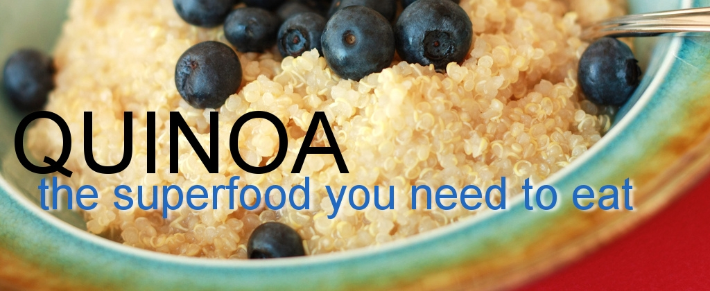 Quinoa - the Superfood You Need to Eat
